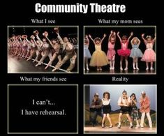 """Funny meme about Community Theatre. @Stephanie Guerrera  """"I can't I have rehearsal"""""""
