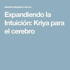 Expandiendo la Intuición: Kriya para el cerebro