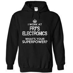 Work at Frys Electronics Superpower T-Shirts, Hoodies. SHOPPING NOW ==► Funny Tee Shirts