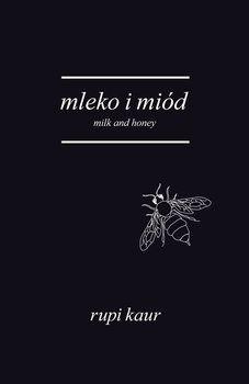 Mleko i miód. Milk and Honey - Kaur Rupi | Książki empik.com