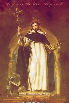 """Laudare, Benedicere, Praedicare: To Praise, To Bless, To Preach"" --Saint Dominic, Pray for Us!"
