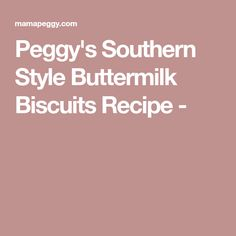 Peggy's Southern Style Buttermilk Biscuits Recipe -