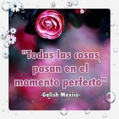 Todas las cosas pasan en el momento perfecto. #frases #GelisMexico