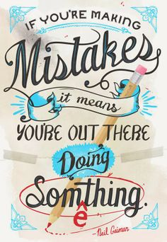 """if you're making mistakes it means you're out there doing something"" <3 neil gaiman!"