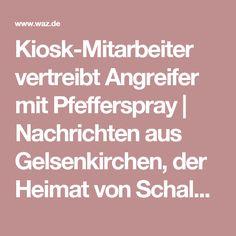 Kiosk-Mitarbeiter vertreibt Angreifer mit Pfefferspray     Nachrichten aus Gelsenkirchen, der Heimat von Schalke 04      WAZ.de