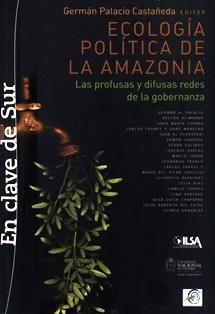 Ecología política en la Amazonia: las profusas y difusas redes de la gobernanza / Germán A. Palacio Castañeda, editor. 348.53 E2