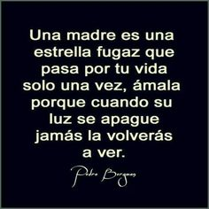 A mother is a falling star that pass by your life only once, love her because when her light shuts down you will never see her again. The Words, Sad Quotes, Inspirational Quotes, Qoutes, Beste Mama, Quotes En Espanol, Spiritual Wisdom, Mother Quotes, Spanish Quotes