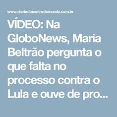 """VÍDEO: Na GloboNews, Maria Beltrão pergunta o que falta no processo contra o Lula e ouve de professor: """"as provas"""""""