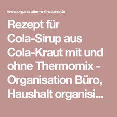 Rezept für Cola-Sirup aus Cola-Kraut mit und ohne Thermomix - Organisation Büro, Haushalt organisieren, Rezepte Thermomix