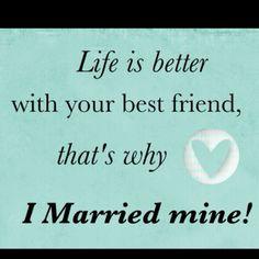 I Love My Husband...I married My Best Friend