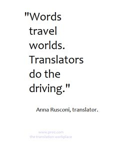 Words travel worlds. Translators do the driving. #xl8 #translation #quote