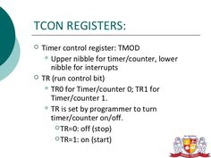TCON REGISTERS:   Timer control register: TMOD      Upper nibble for timer/counter, lower       nibble for interrupts  ...
