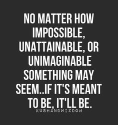 No matter how impossible ...