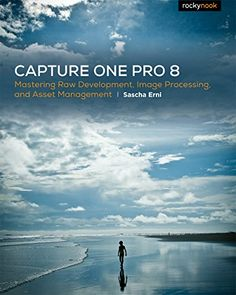 Capture One Pro 8: Mastering Raw Development, Image Processing, and Asset Management by Sascha Erni