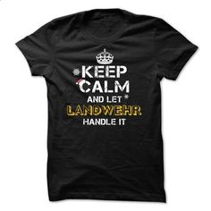 Keep calm and Let LANDWEHR Handle it TeeMaz - #shirt for girls #fall hoodie. GET YOURS => https://www.sunfrog.com/Names/Keep-calm-and-Let-LANDWEHR-Handle-it-TeeMaz.html?68278
