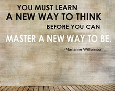 Marianne Williamson ^ ''You Must Learn A New Way To Think before you can Master A New Way To Be.'' February 23, 2015