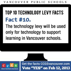 Vancouver Public Schools Technology Levy Fact #10. The technology levy will be used only for technology to support learning in Vancouver schools http://ccgsvancouver.com
