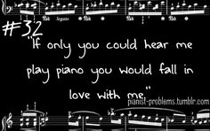 Haha! Because I can't sing like Sara Brightman...but I can play!!! Pianist Problems