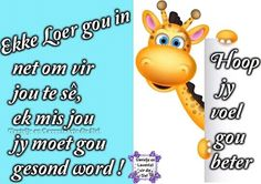 ~ Hoop Net, Afrikaanse Quotes, Get Well Wishes, Goeie More, Get Well Soon, Kids Education, Kids And Parenting, Birthday Wishes, Sayings