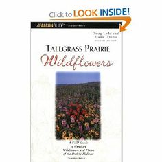 Tallgrass Prairie Wildflowers: A Field Guide to Common Wildflowers and Plants of the Prairie Midwest, 2nd Edition: Doug Ladd: 9780762737444:...