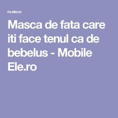 Masca de fata care iti face tenul ca de bebelus - Mobile Ele. Daily Eye Makeup, Health Fitness, Beauty, Eyes, Medicine, Aspirin, Varicose Veins, Beauty Illustration, Fitness