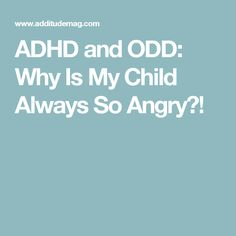 ADHD and ODD: Why Is My Child Always So Angry?!