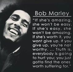 Famous Quotes If shes amazing she won't be easy If she's easy she won't be amazing Bob Marley Quotes By Famous People, Famous Quotes, Quotes To Live By, Me Quotes, Hurt Quotes, Quotes Images, Friend Quotes, Wisdom Quotes, Woman Quotes