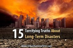 15 Terrifying Truths About Long-Term Disasters