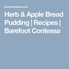 Herb & Apple Bread Pudding   Recipes   Barefoot Contessa