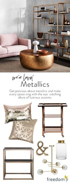 New day, new dawn! The change in seasons heralds the much-anticipated arrival of our fresh new interior trends and the freedom just-gotta-haves that you need to style each look. Get precious about metallics and make every space sing with the eye-catching allure of lustrous accents. From rich copper to Midas-touch gold, go heavy on the metals to add instant luxe appeal.