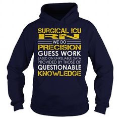 Surgical ICU RN We Do Precision Guess Work Knowledge T Shirts, Hoodies. Check price ==► https://www.sunfrog.com/Jobs/Surgical-ICU-RN--Job-Title-Navy-Blue-Hoodie.html?41382