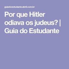 Por que Hitler odiava os judeus? | Guia do Estudante