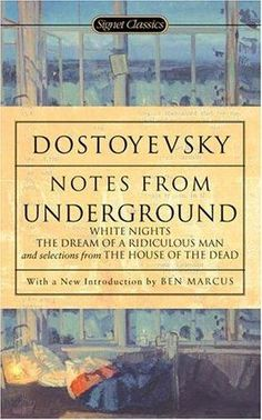 Notes from Underground  by Fyodor Dostoyevsky, Andrew R. MacAndrew (Translator, Afterword), Ben Marcus (Goodreads Author) (Introduction)