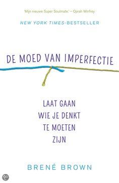 De moed van imperfectie - ´Heeriljk bevrijdend om te lezen dat juist creativiteit en spelen, zonder doel, bijdragen aan een zinvol leven.´