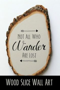 """DIY wood slice wall art. """"Not all who wander are lost"""" #monthlydiychallenge"""