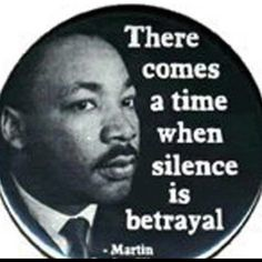 Silence is wise in order to learn. Silence is not okay once you've learned the truth and witness unjust treatment of humanity. Regardless your creed, party, or religion.