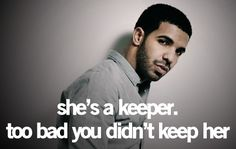 Drake Quote: Guys; if she's a keeper, KEEP HER!