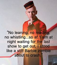 """""""No #leaning, no #reading, no #whistling...so at 1 am at #night waiting for the last #show to get out, I stood like a stiff #Barbie #zombie about to #crash."""" #quote #worst #job #movie #theater"""