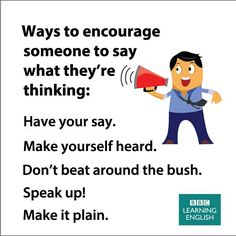 Ways to encourage someone to say what they´re thinking
