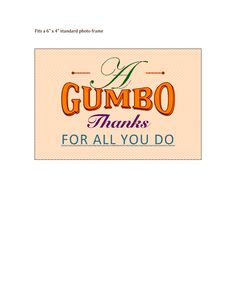 "Louisiana gumbo is the perfect thank you gift for friends, teachers, co-workers, or the boss. This fits a standard 6"" x 4"" photo frame. Or it can be wrapped around a large mason jar as a label. A Gumbo Thanks for all you do. pdf - Google Drive"