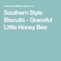 Southern Style Biscuits - Graceful Little Honey Bee