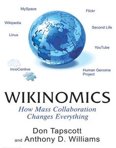 Wikinomics : how mass collaboration changes everything by Don Tapscott @ 658.046 T16 2006