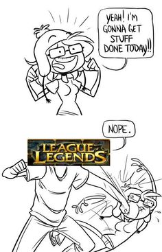 Story of my life: League of Legends.