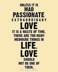 but do you always know the difference between mad passionate extraordinary love and the kind that's a waste of time?