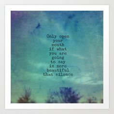 Only open your mouth if what you are going to say is more beautiful than silence. meditation quote, mindful, nature, silence, typography