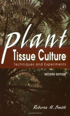 Plant Tissue Culture, Second Edition: Techniques and Experiments by Roberta H. Smith. $31.80