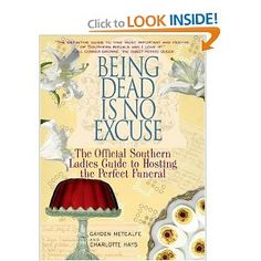 Being Dead Is No Excuse: The Official Southern Ladies Guide To Hosting the Perfect Funeral-  southern humor and then some!