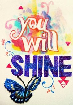 You will shine quote via Carol's Country Sunshine on Facebook