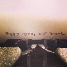 """Happy eyes, sad heart"" quote. #teenquotes. Happy Eyes, Sad Heart, Teen Quotes, Heart Quotes, Life, Teenager Quotes, Teenage Quotes"