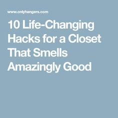 10 Life-Changing Hacks for a Closet That Smells Amazingly Good